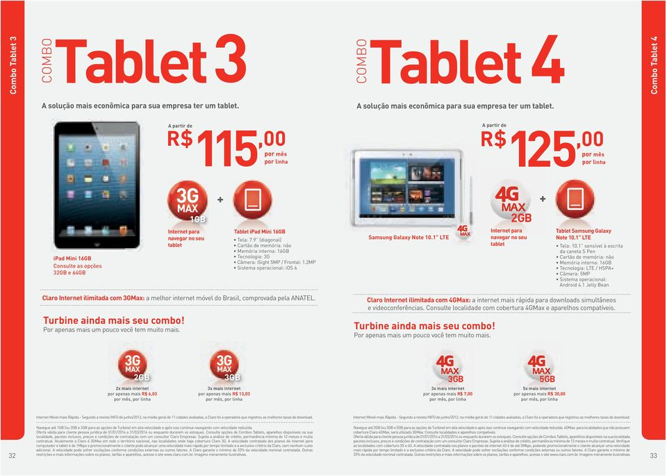 A partir de 115, 0 0 A partir de 125, 0 0 1GB 2GB ipad Mini 16GB Consulte as opções 32GB e 64GB Internet para navegar no seu tablet Tablet ipad Mini 16GB Tela: 7.
