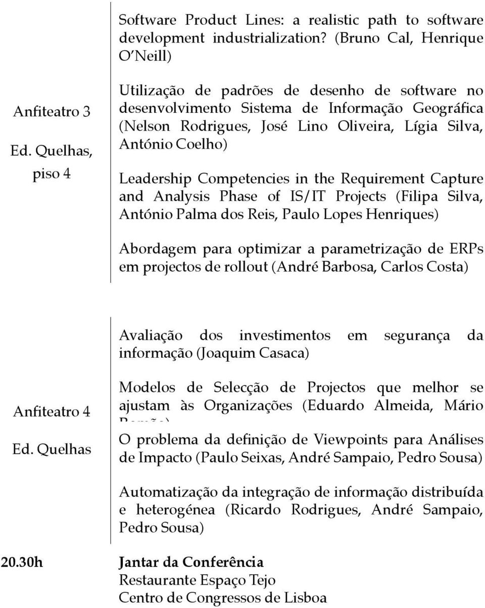 Coelho) Leadership Competencies in the Requirement Capture and Analysis Phase of IS/IT Projects (Filipa Silva, António Palma dos Reis, Paulo Lopes Henriques) Abordagem para optimizar a parametrização