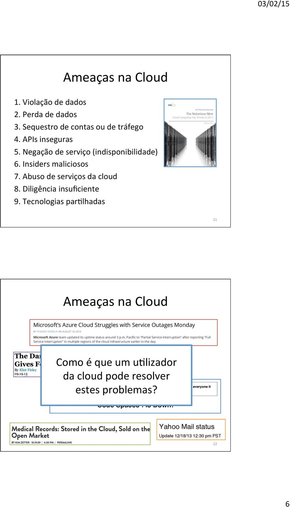 Tecnologias partlhadas This content was printed from ata Center Knowledge 24/11/14 18:59 11 Ameaças na Cloud One of the ways Microsoft supports its cloud servers is packing them in ITPAC modules