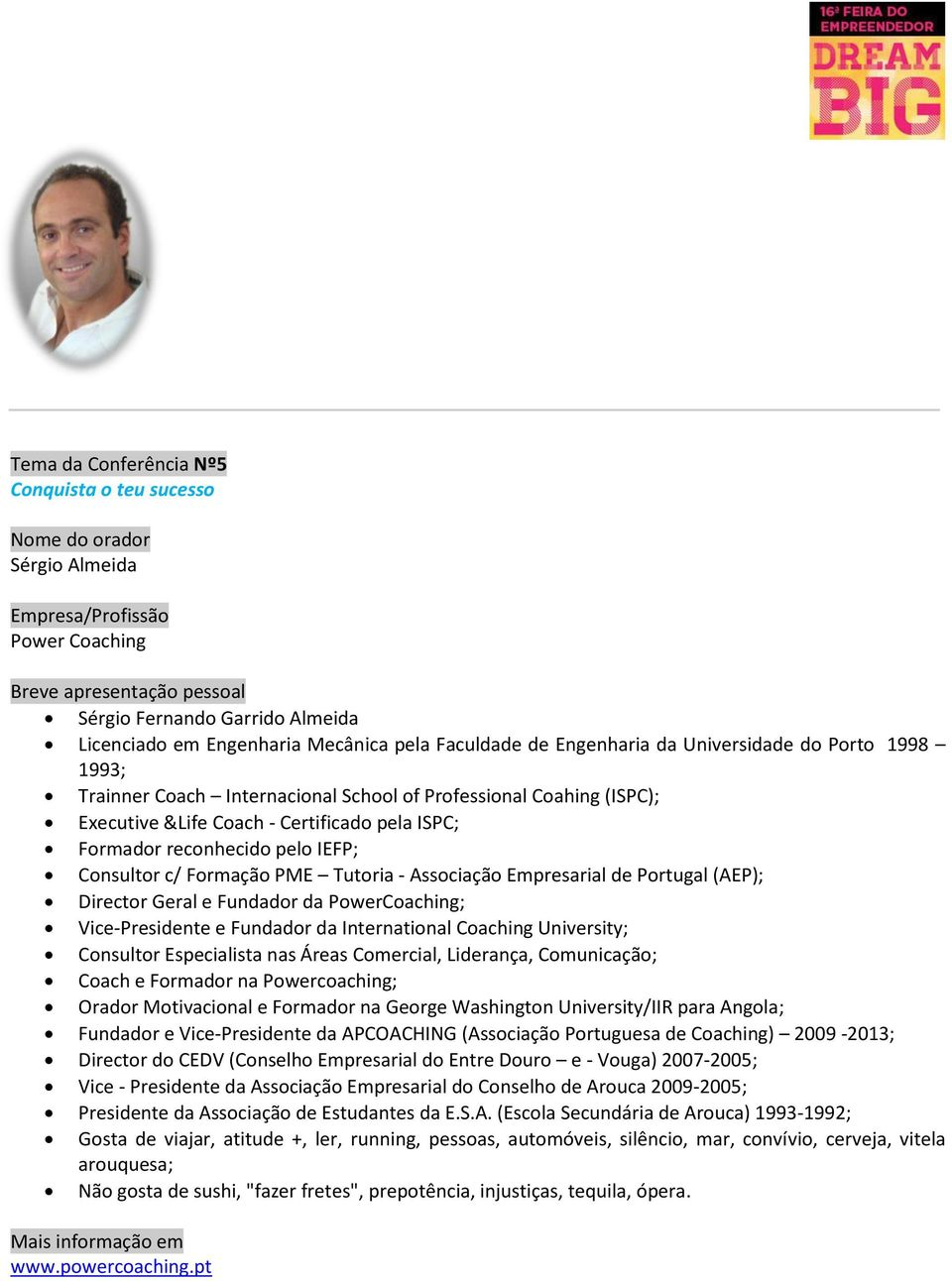 Associação Empresarial de Portugal (AEP); Director Geral e Fundador da PowerCoaching; Vice-Presidente e Fundador da International Coaching University; Consultor Especialista nas Áreas Comercial,