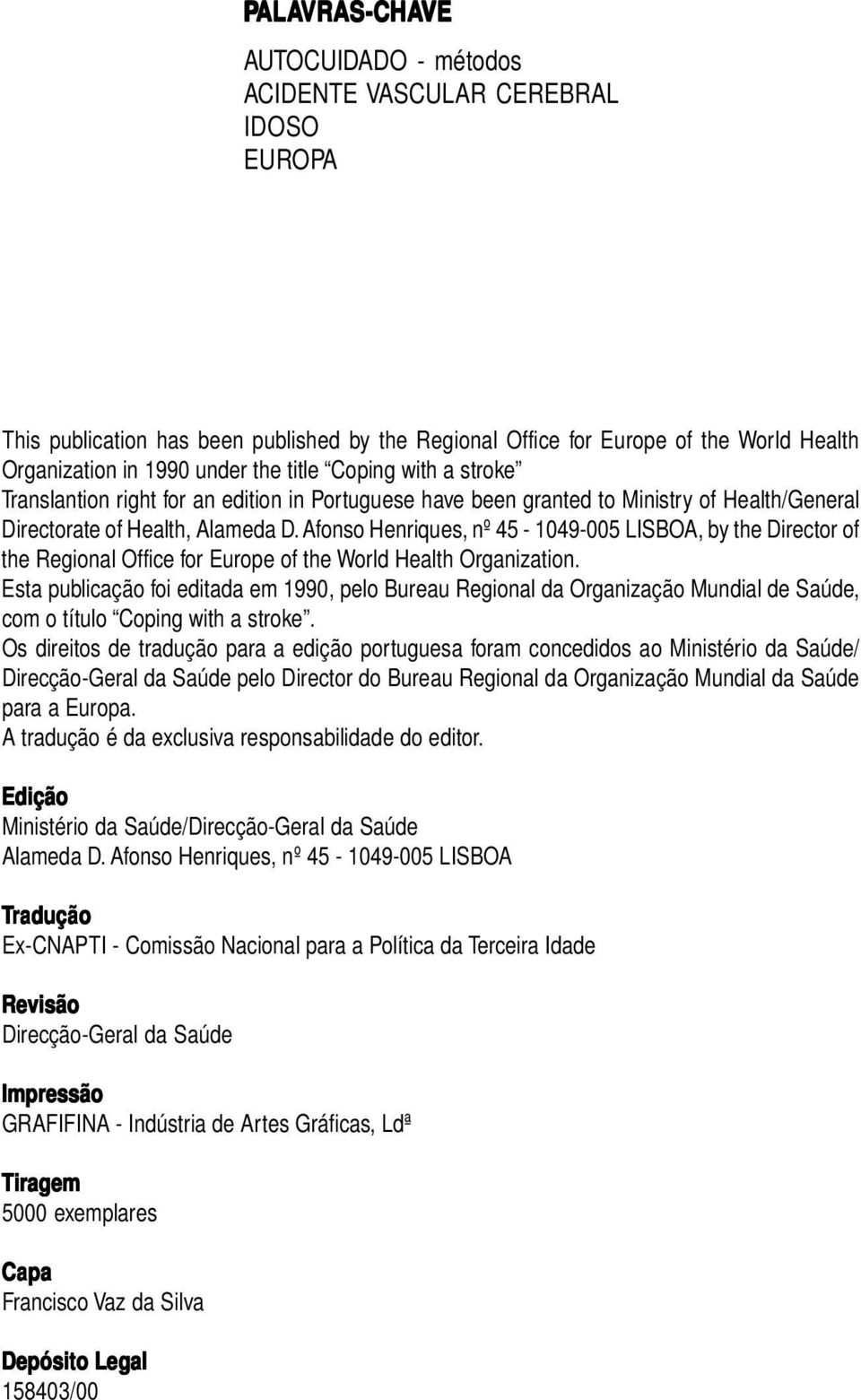 Afonso Henriques, nº 45-1049-005 LISBOA, by the Director of the Regional Office for Europe of the World Health Organization.