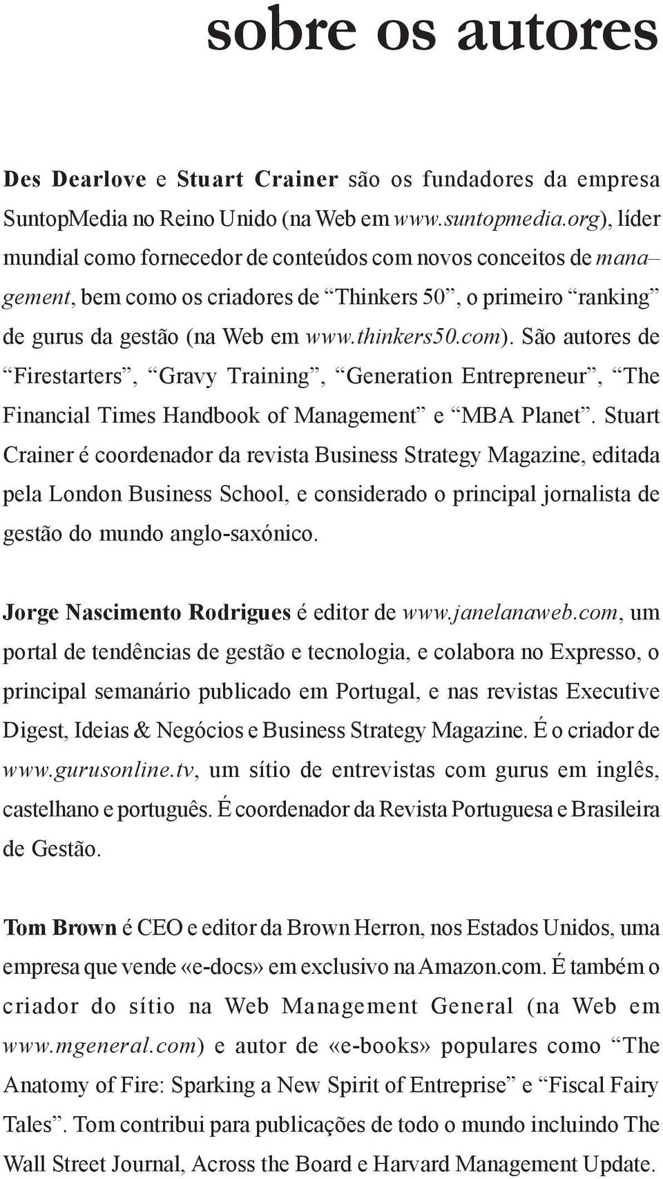São autores de Firestarters, Gravy Training, Generation Entrepreneur, The Financial Times Handbook of Management e MBA Planet.