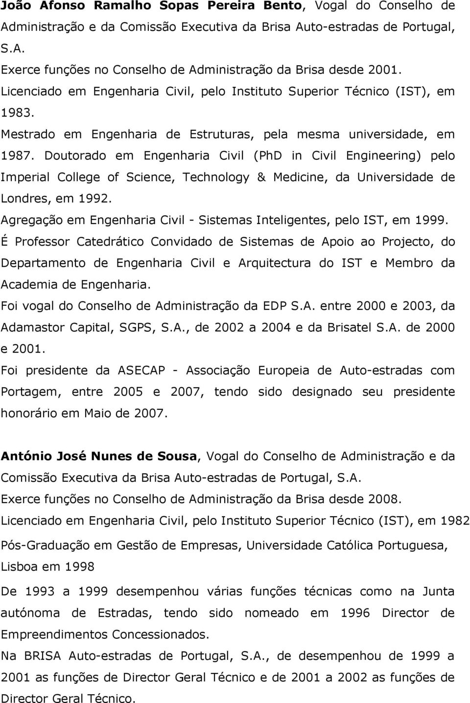 Doutorado em Engenharia Civil (PhD in Civil Engineering) pelo Imperial College of Science, Technology & Medicine, da Universidade de Londres, em 1992.