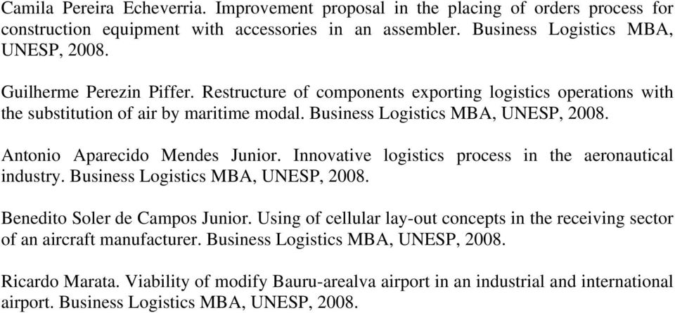 Antonio Aparecido Mendes Junior. Innovative logistics process in the aeronautical industry. Business Logistics MBA, UNESP, 2008. Benedito Soler de Campos Junior.