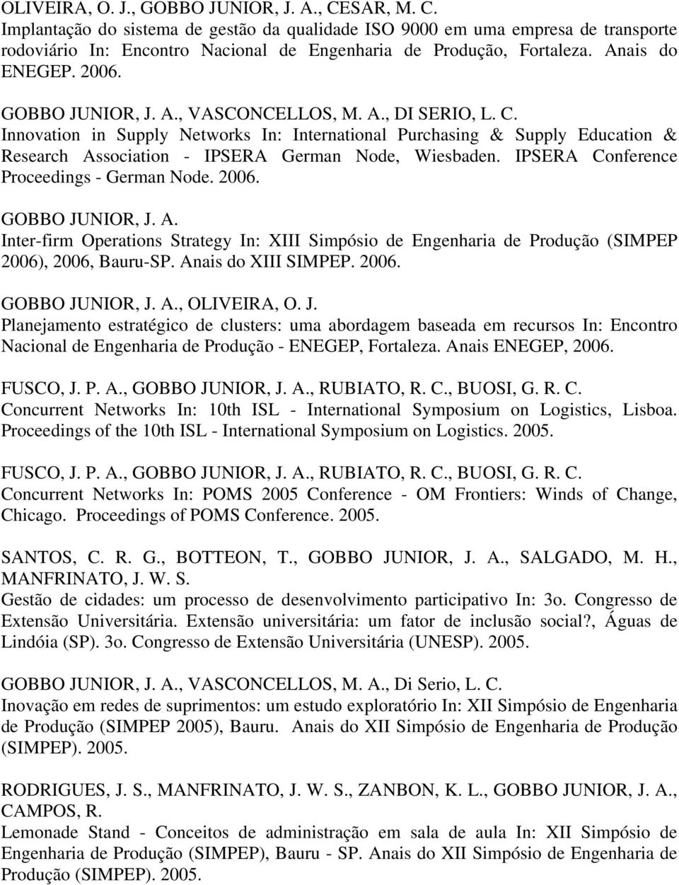 IPSERA Conference Proceedings - German Node. 2006. Inter-firm Operations Strategy In: XIII Simpósio de Engenharia de Produção (SIMPEP 2006), 2006, Bauru-SP. Anais do XIII SIMPEP. 2006., OLIVEIRA, O.