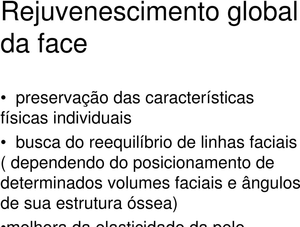 dependendo do posicionamento de determinados volumes faciais e
