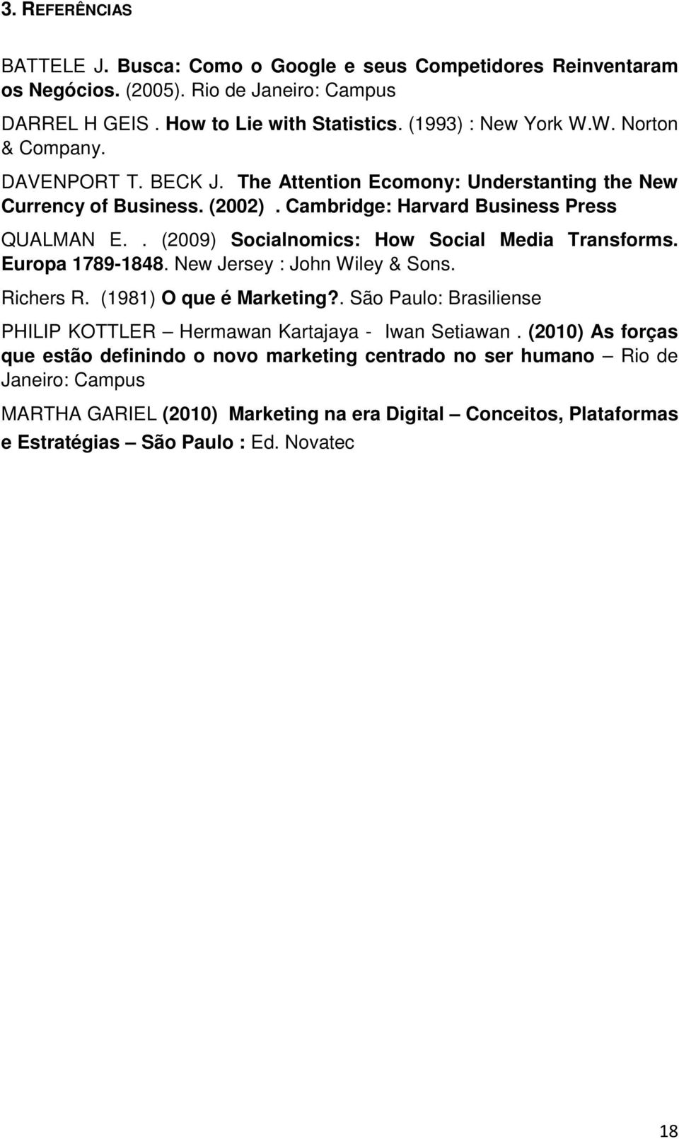 . (2009) Socialnomics: How Social Media Transforms. Europa 1789-1848. New Jersey : John Wiley & Sons. Richers R. (1981) O que é Marketing?