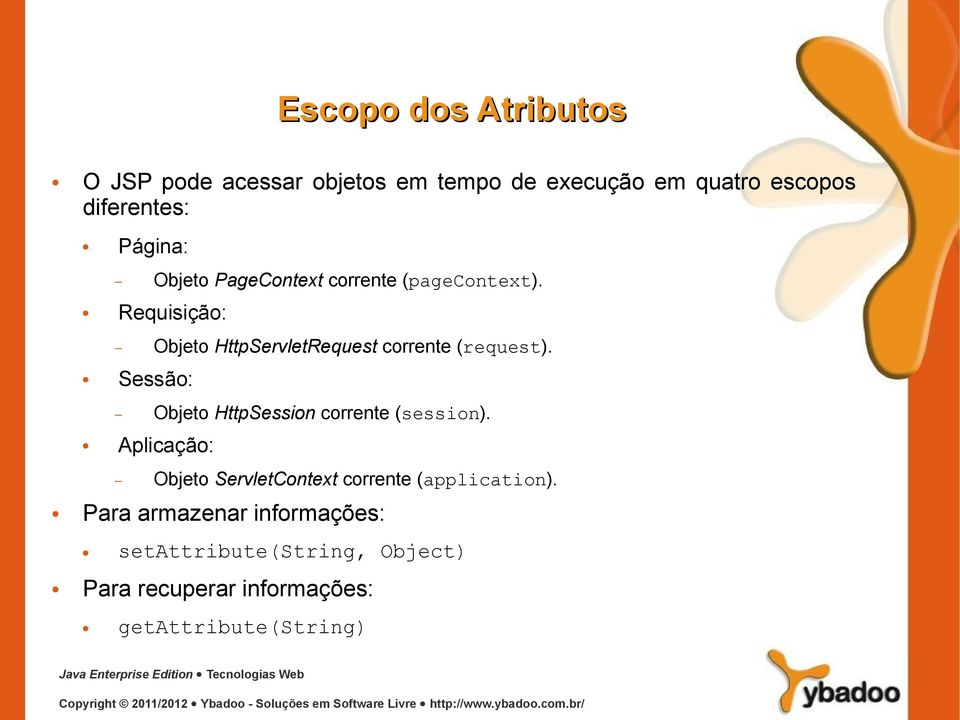 Requisição: Objeto HttpServletRequest corrente (request). Sessão: Objeto HttpSession corrente (session).