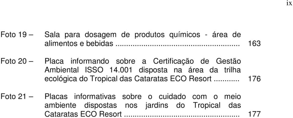 001 disposta na área da trilha ecológica do Tropical das Cataratas ECO Resort.