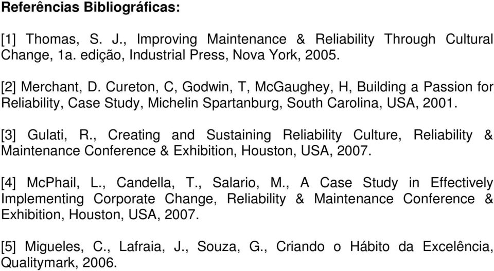 , Creating and Sustaining Reliability Culture, Reliability & Maintenance Conference & Exhibition, Houston, USA, 2007. [4] McPhail, L., Candella, T., Salario, M.