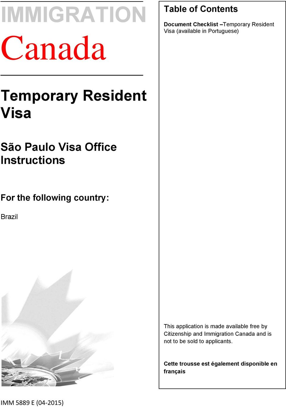 country: Brazil This application is made available free by Citizenship and Immigration Canada