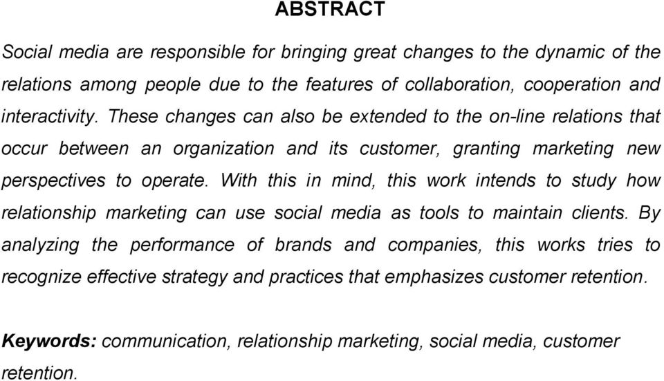 With this in mind, this work intends to study how relationship marketing can use social media as tools to maintain clients.