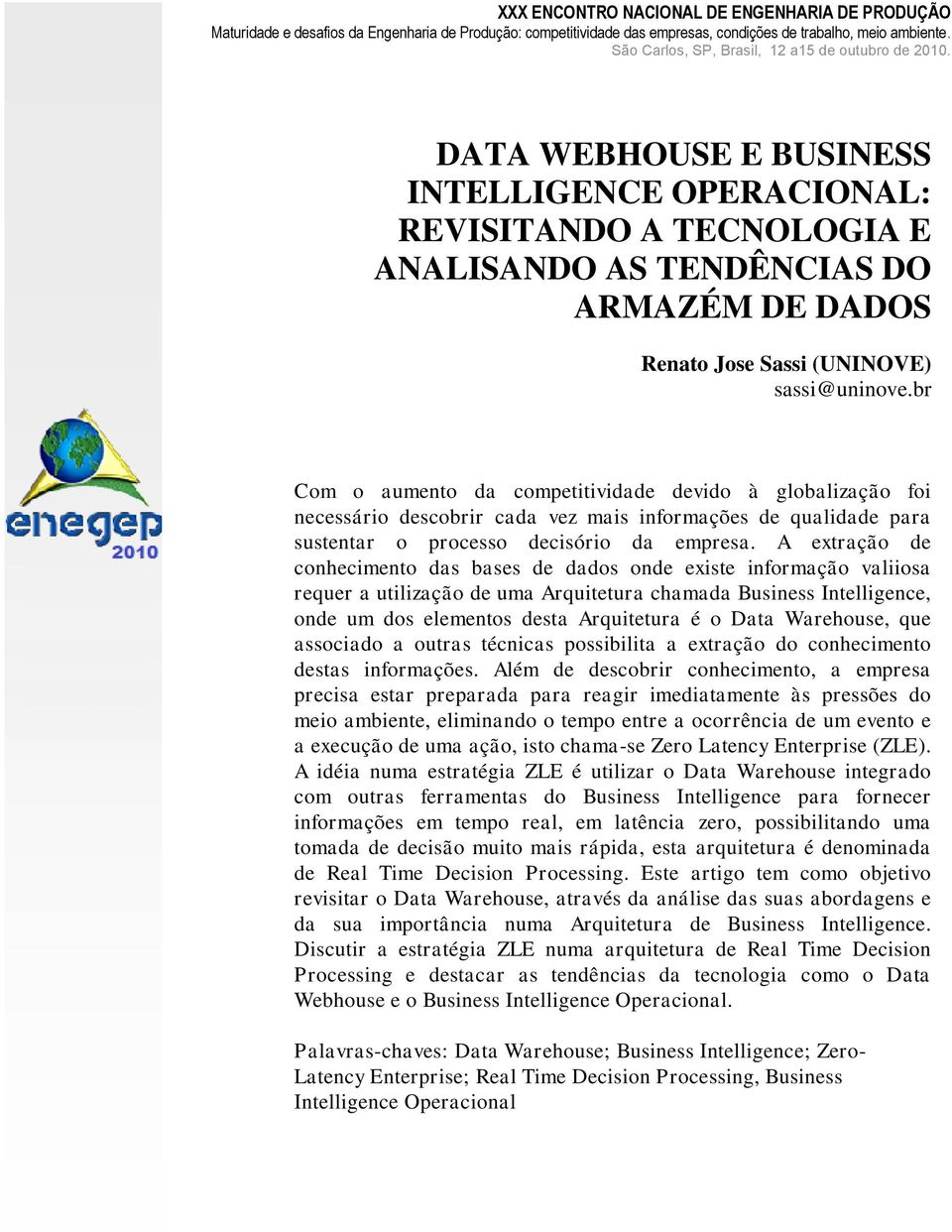 DATA WEBHOUSE E BUSINESS INTELLIGENCE OPERACIONAL: REVISITANDO A TECNOLOGIA E ANALISANDO AS TENDÊNCIAS DO ARMAZÉM DE DADOS Renato Jose Sassi (UNINOVE) sassi@uninove.