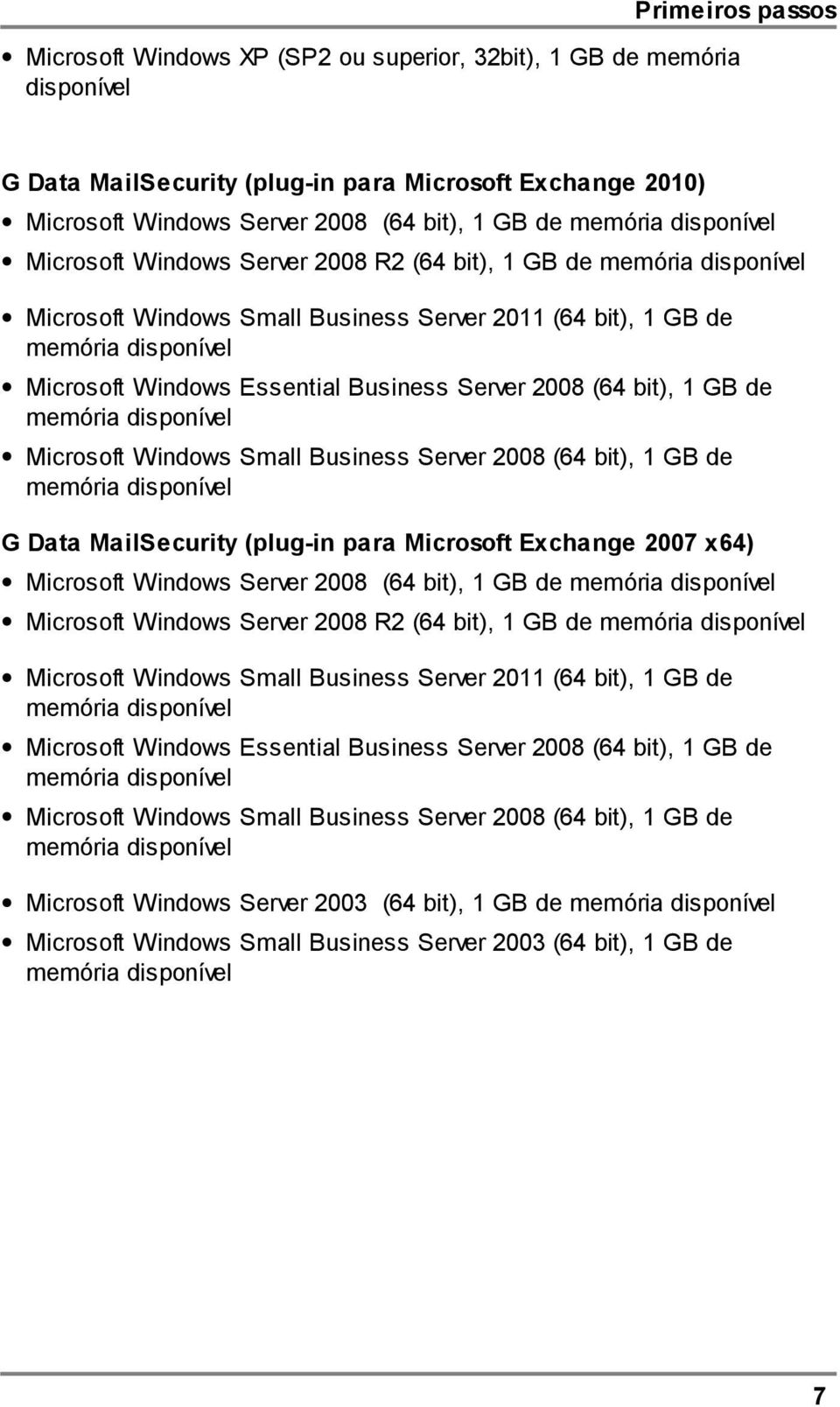 Business Server 2008 (64 bit), 1 GB de memória disponível Microsoft Windows Small Business Server 2008 (64 bit), 1 GB de memória disponível G Data MailSecurity (plug-in para Microsoft Exchange 2007