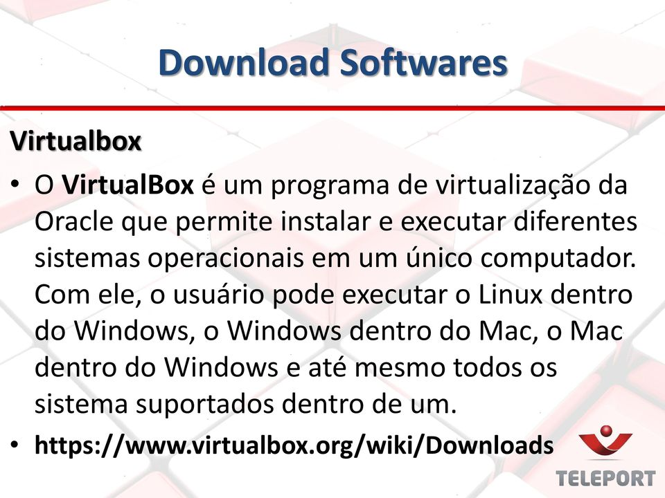 Com ele, o usuário pode executar o Linux dentro do Windows, o Windows dentro do Mac, o Mac