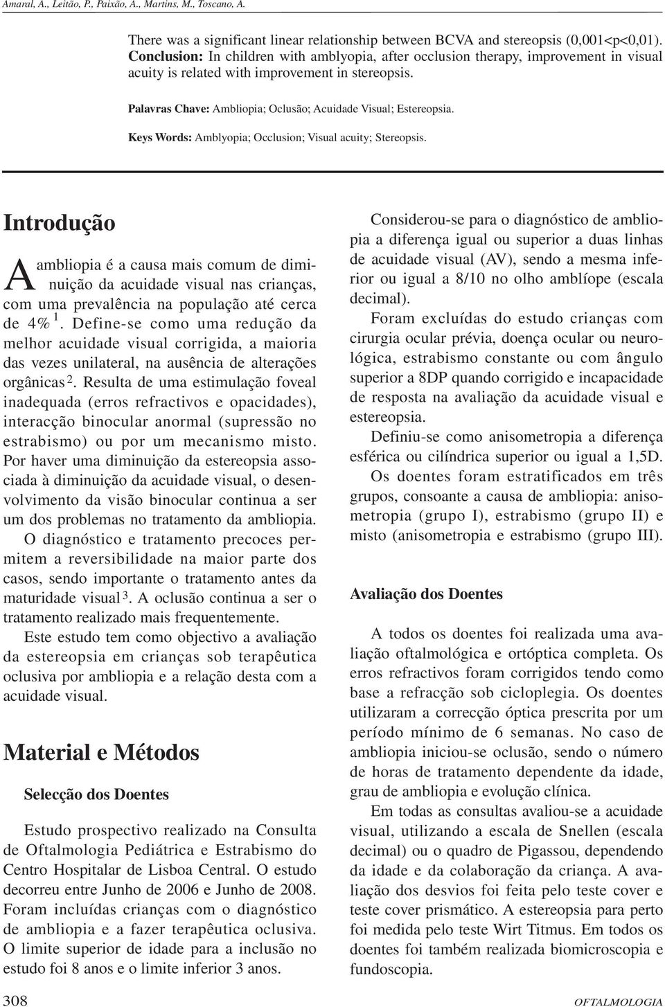 Palavras Chave: Ambliopia; Oclusão; Acuidade Visual; Estereopsia. Keys Words: Amblyopia; Occlusion; Visual acuity; Stereopsis.