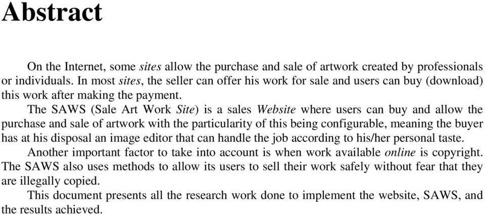 The SAWS (Sale Art Work Site) is a sales Website where users can buy and allow the purchase and sale of artwork with the particularity of this being configurable, meaning the buyer has at his