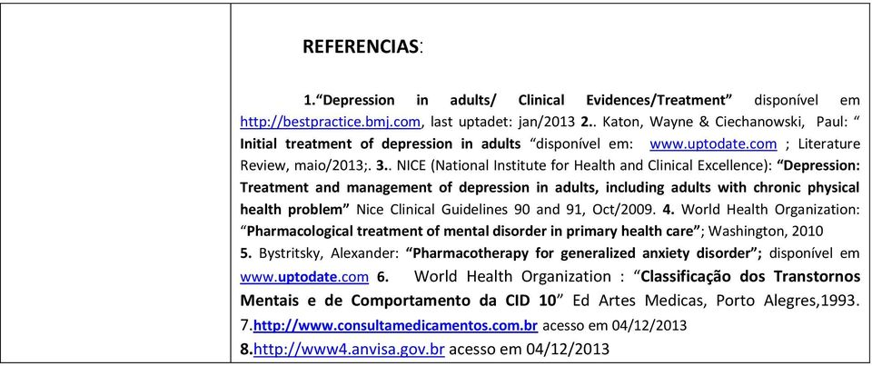 . NICE (National Institute for Health and Clinical Excellence): Depression: Treatment and management of depression in adults, including adults with chronic physical health problem Nice Clinical