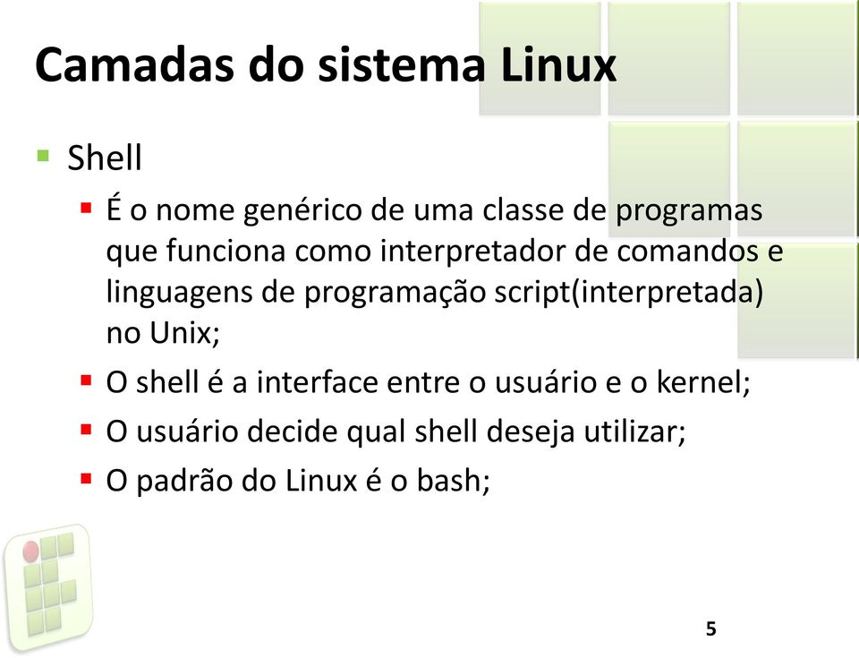 script(interpretada) no Unix; O shell é a interface entre o usuário e o