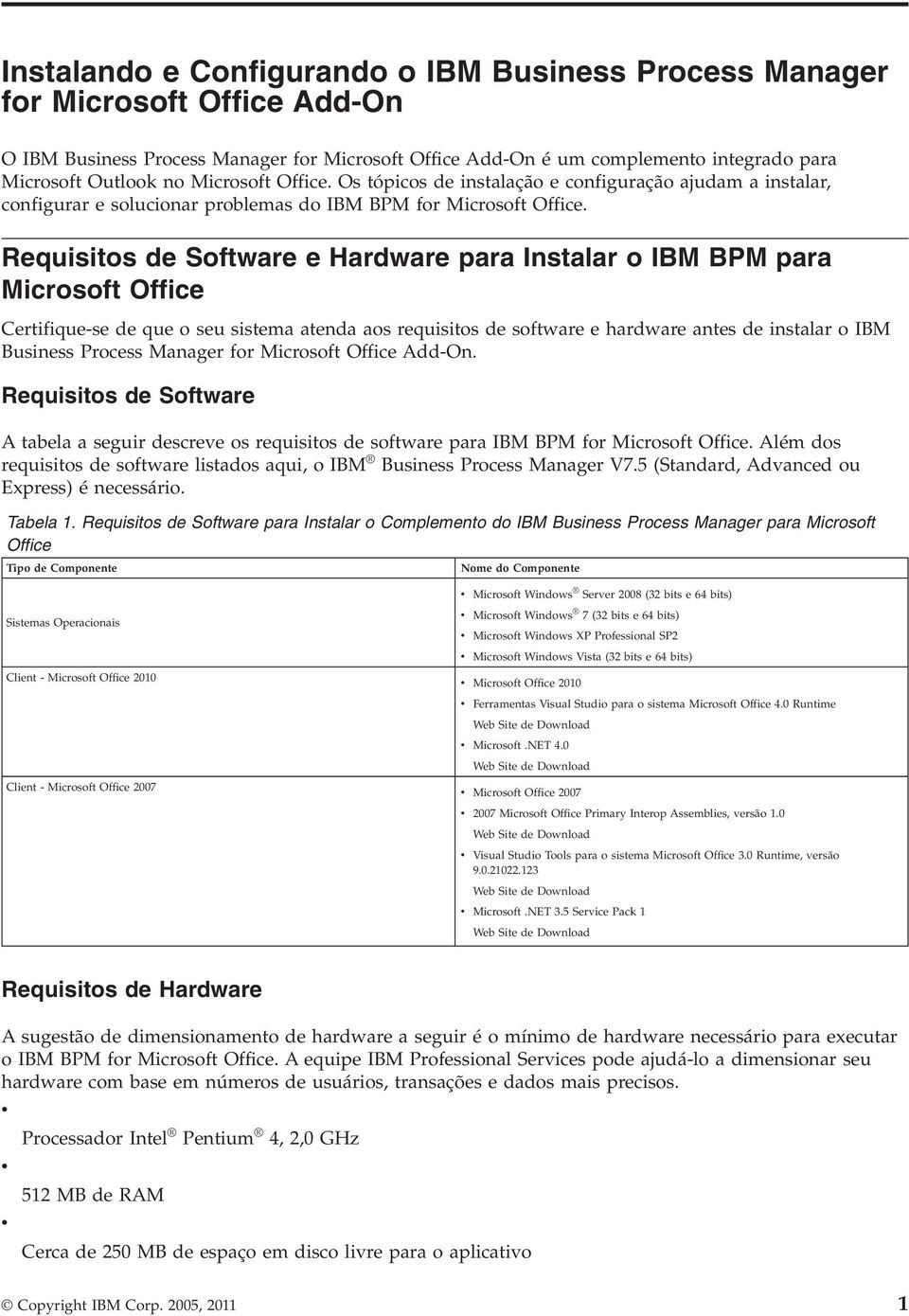 Requisitos de Software e Hardware para Instalar o IBM BPM para Microsoft Office Certifique-se de que o seu sistema atenda aos requisitos de software e hardware antes de instalar o IBM Business