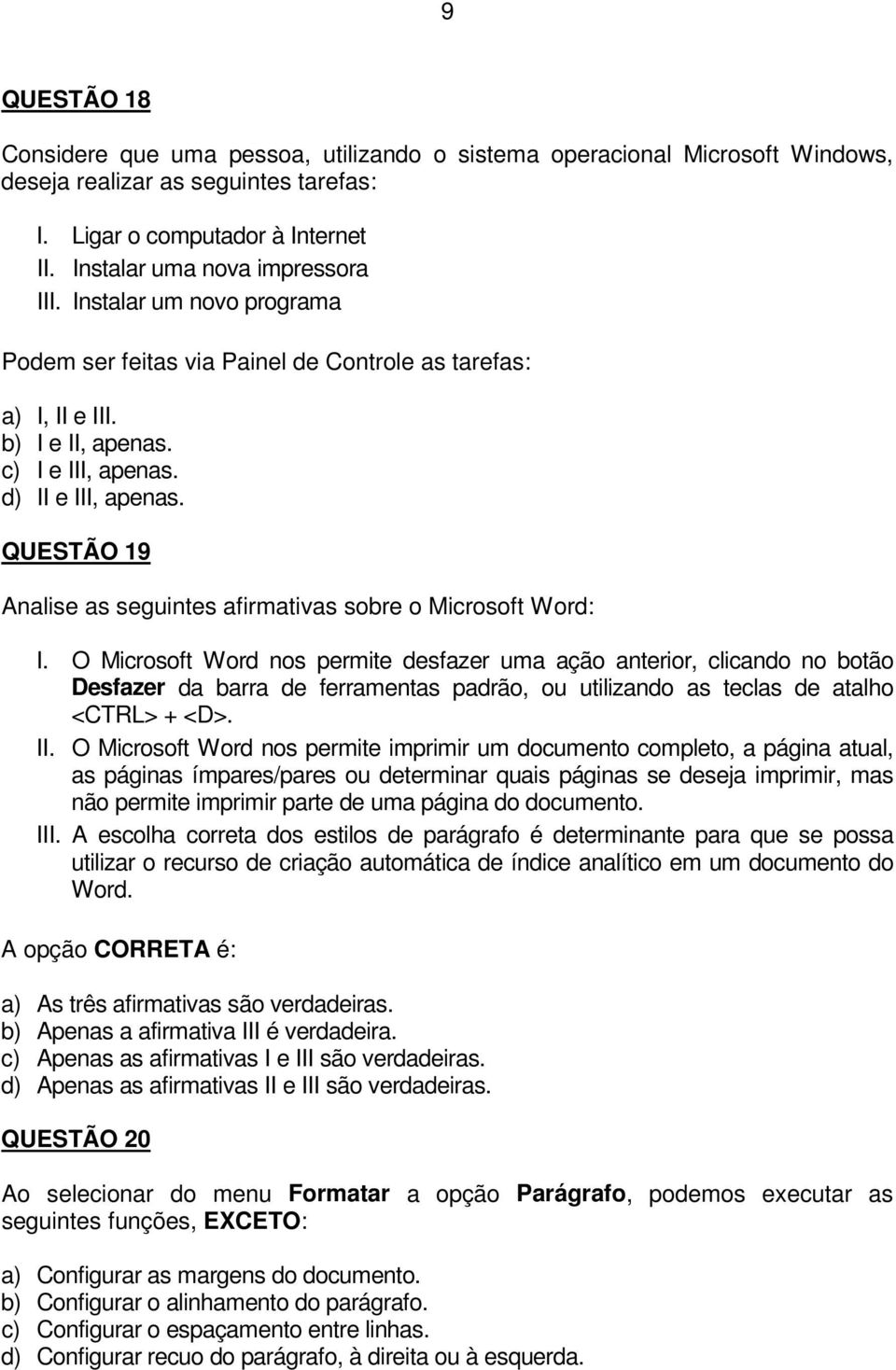 QUESTÃO 19 Analise as seguintes afirmativas sobre o Microsoft Word: I.
