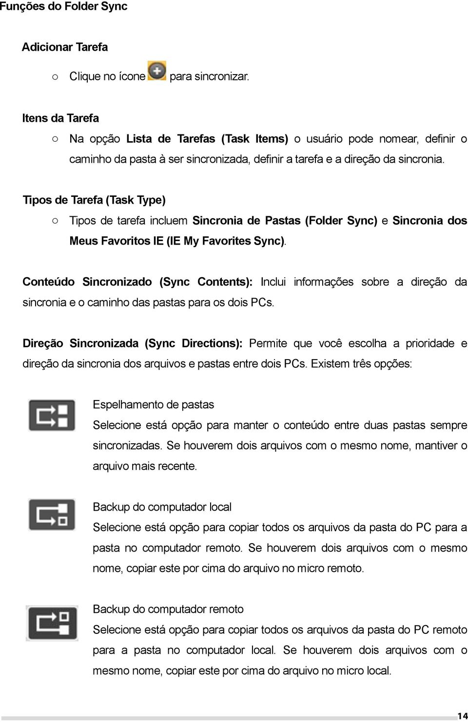 Tipos de Tarefa (Task Type) o Tipos de tarefa incluem Sincronia de Pastas (Folder Sync) e Sincronia dos Meus Favoritos IE (IE My Favorites Sync).