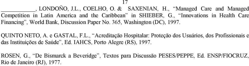 , Innovations in Health Care Financing, World Bank, Discussion Paper No. 365, Washington (DC), 1997. QUINTO NETO, A.