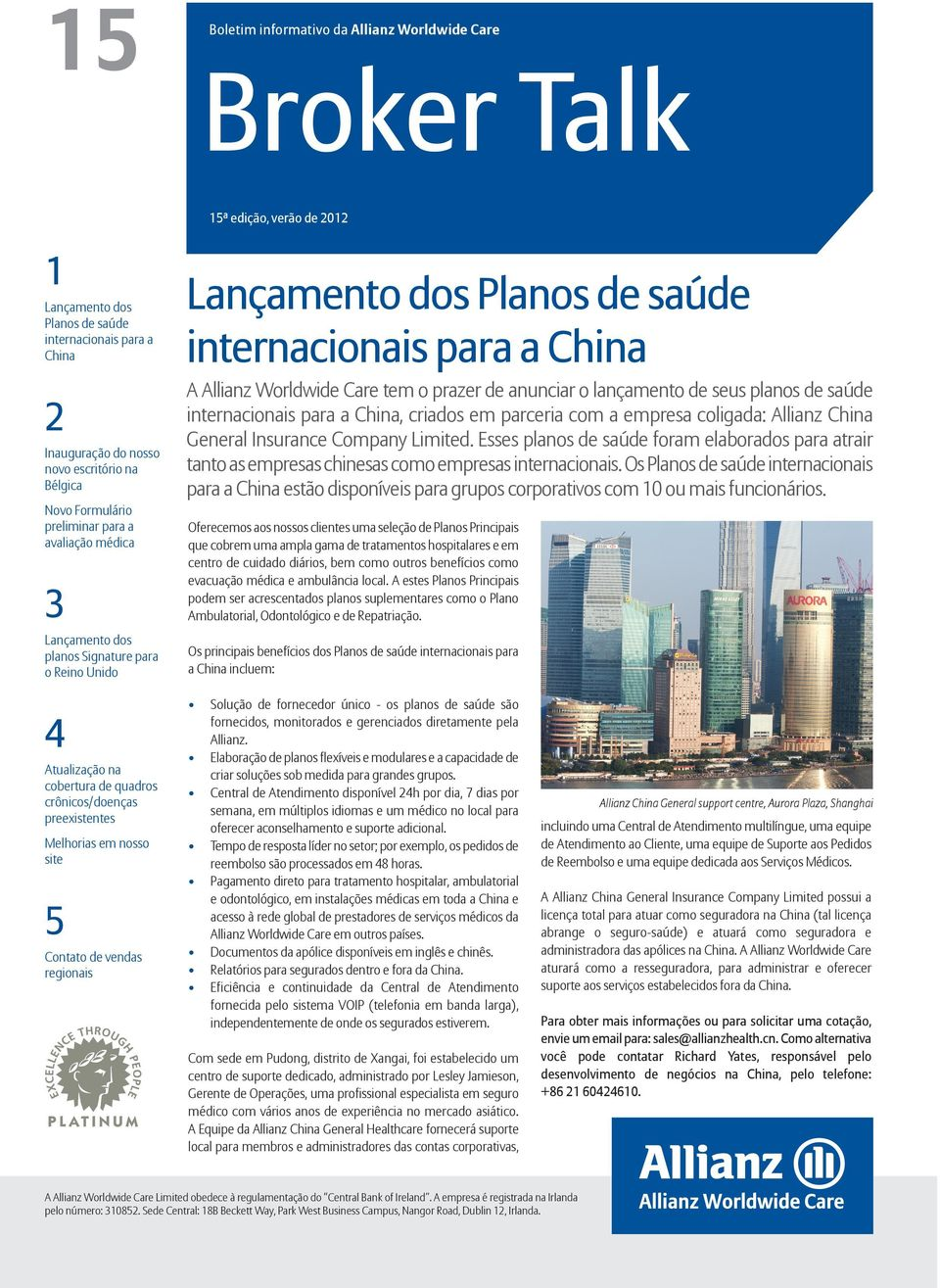 internacionais para a China, criados em parceria com a empresa coligada: Allianz China General Insurance Company Limited.