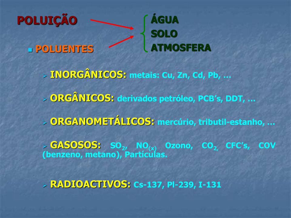 mercúrio, tributil-estanho, GASOSOS: SO 2, NO (x) Ozono, CO 2, CFC
