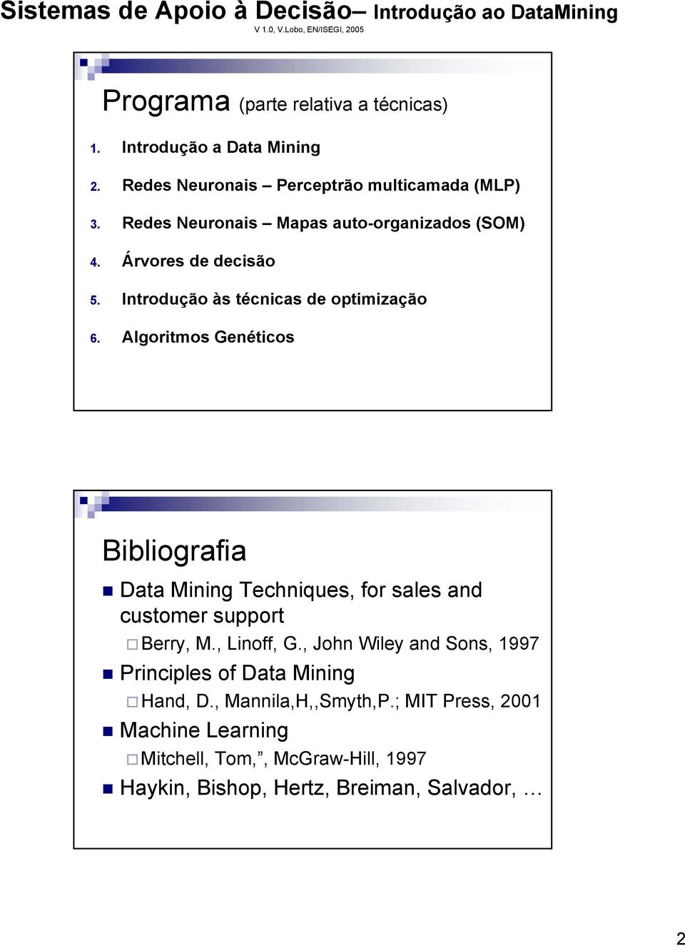 Algoritmos Genéticos Bibliografia Data Mining Techniques, for sales and customer support Berry, M., Linoff, G.