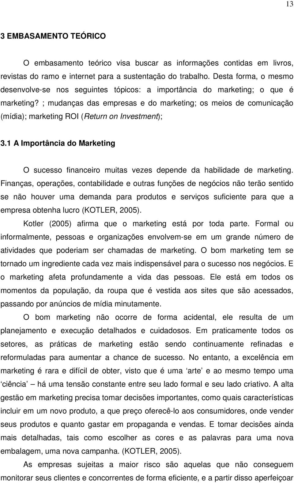 ; mudanças das empresas e do marketing; os meios de comunicação (mídia); marketing ROI (Return on Investment); 3.