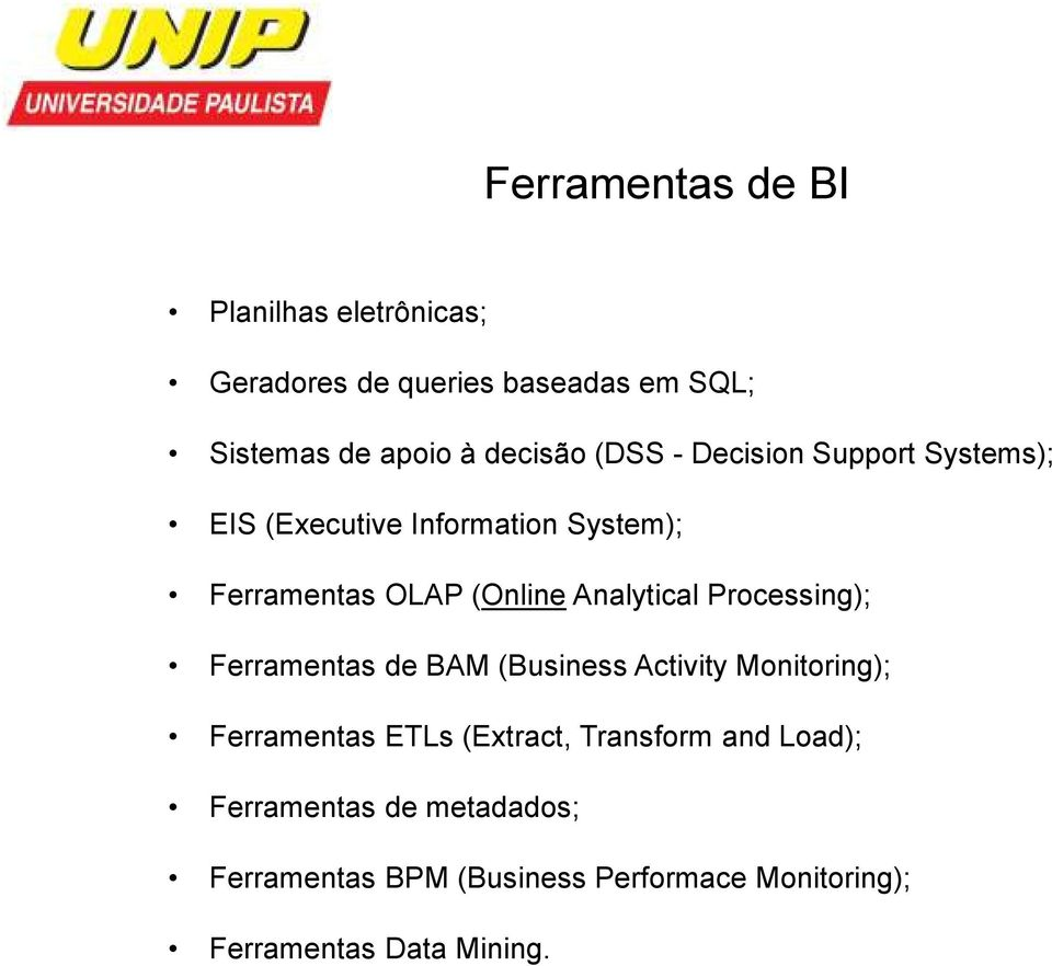 Processing); Ferramentas de BAM (Business Activity Monitoring); Ferramentas ETLs (Extract, Transform and