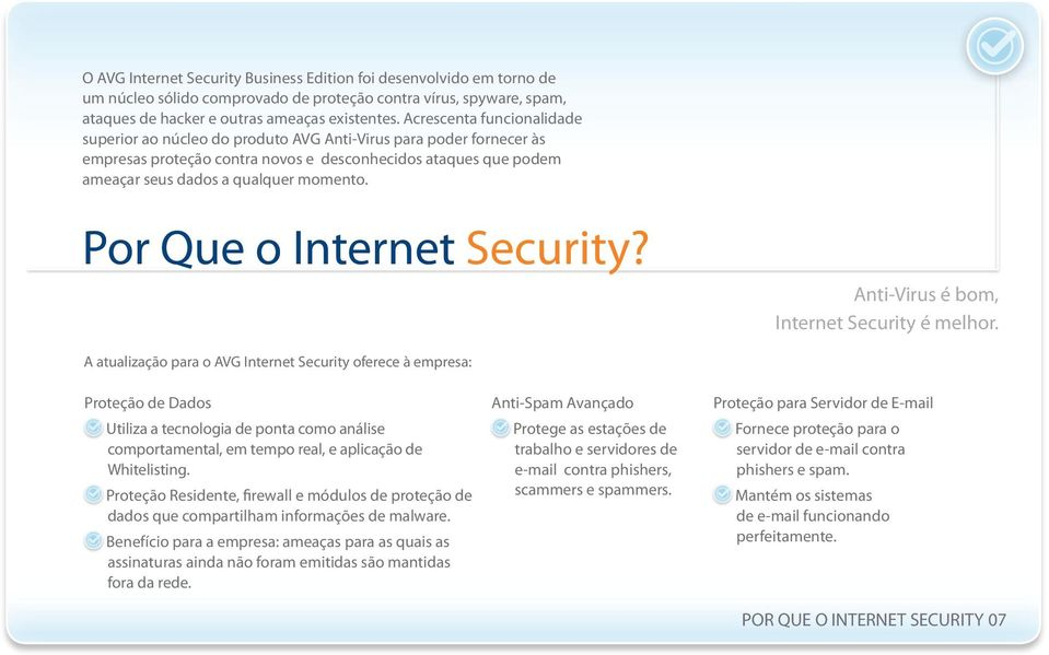 Por Que o Internet Security? Anti-Virus é bom, Internet Security é melhor.