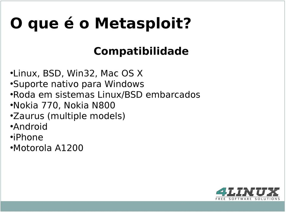 nativo para Windows Roda em sistemas Linux/BSD