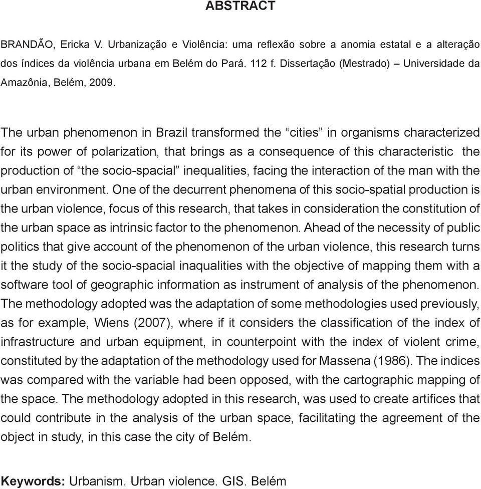 The urban phenomenon in Brazil transformed the cities in organisms characterized for its power of polarization, that brings as a consequence of this characteristic the production of the socio-spacial