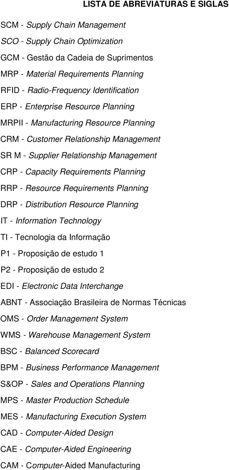 Planning RRP - Resource Requirements Planning DRP - Distribution Resource Planning IT - Information Technology TI - Tecnologia da Informação P1 - Proposição de estudo 1 P2 - Proposição de estudo 2