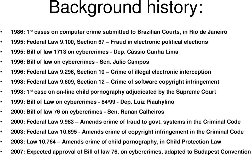 296, Section 10 Crime of illegal electronic interception 1998: Federal Law 9.
