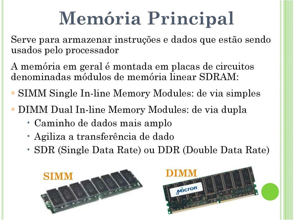 Single In-line Memory Modules: de via simples DIMM Dual In-line Memory Modules: de via dupla Caminho