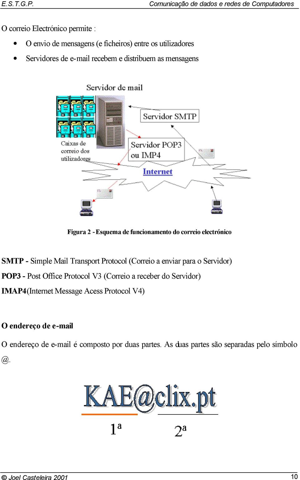 a enviar para o Servidor) POP3 - Post Office Protocol V3 (Correio a receber do Servidor) IMAP4(Internet Message Acess Protocol