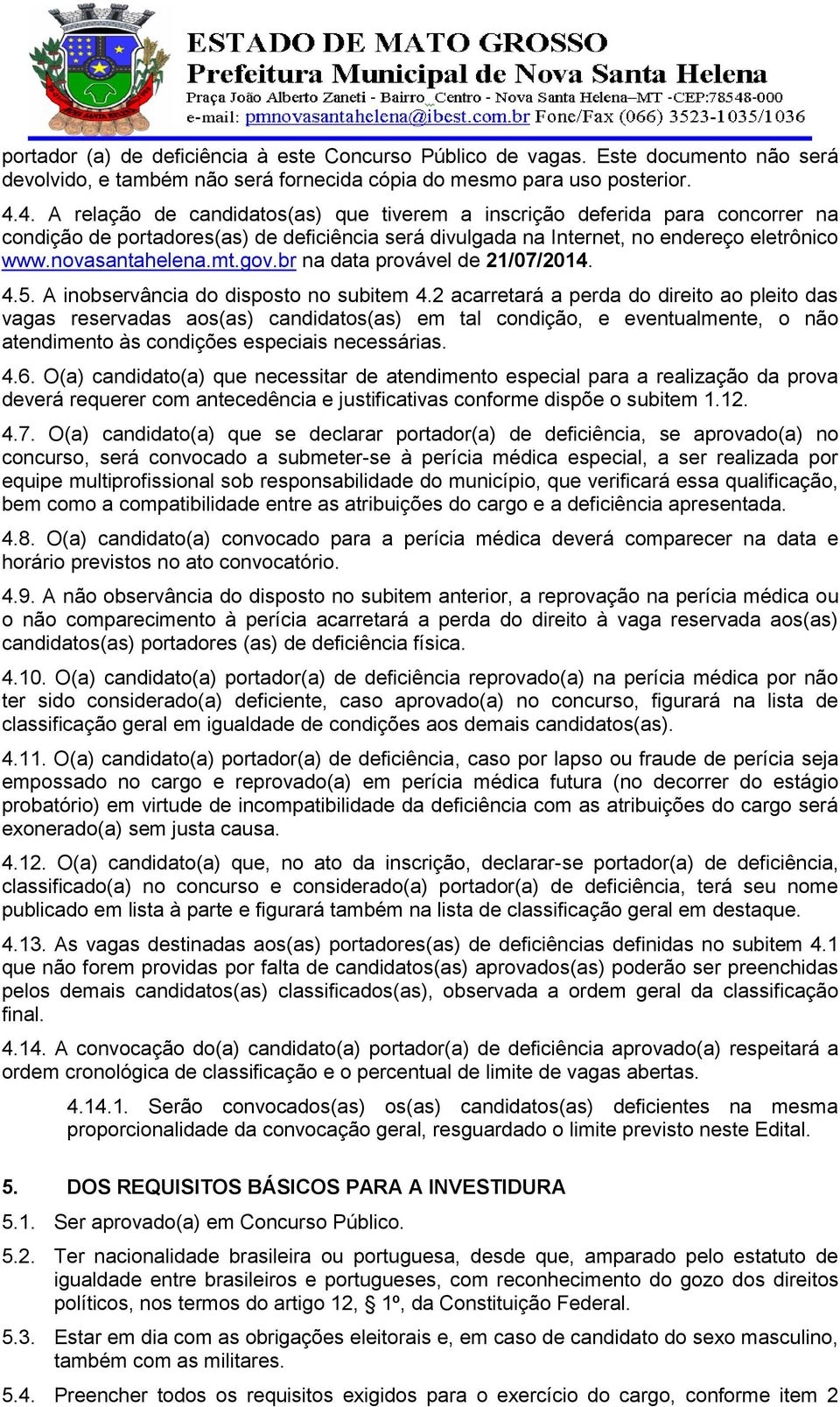gov.br na data provável de 21/07/2014. 4.5. A inobservância do disposto no subitem 4.