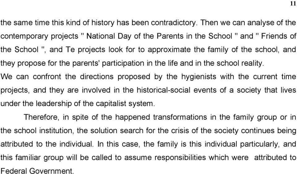 they propose for the parents' participation in the life and in the school reality.