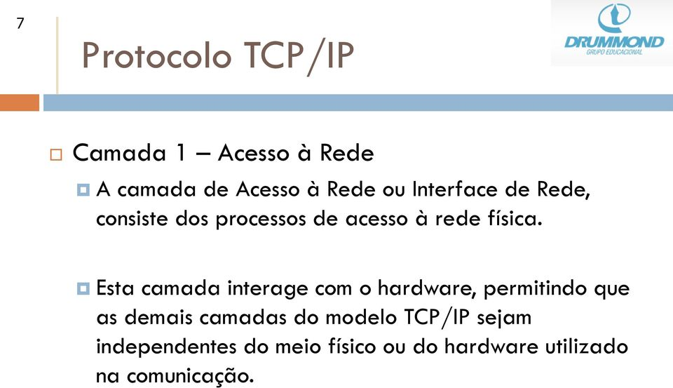 Esta camada interage com o hardware, permitindo que as demais camadas