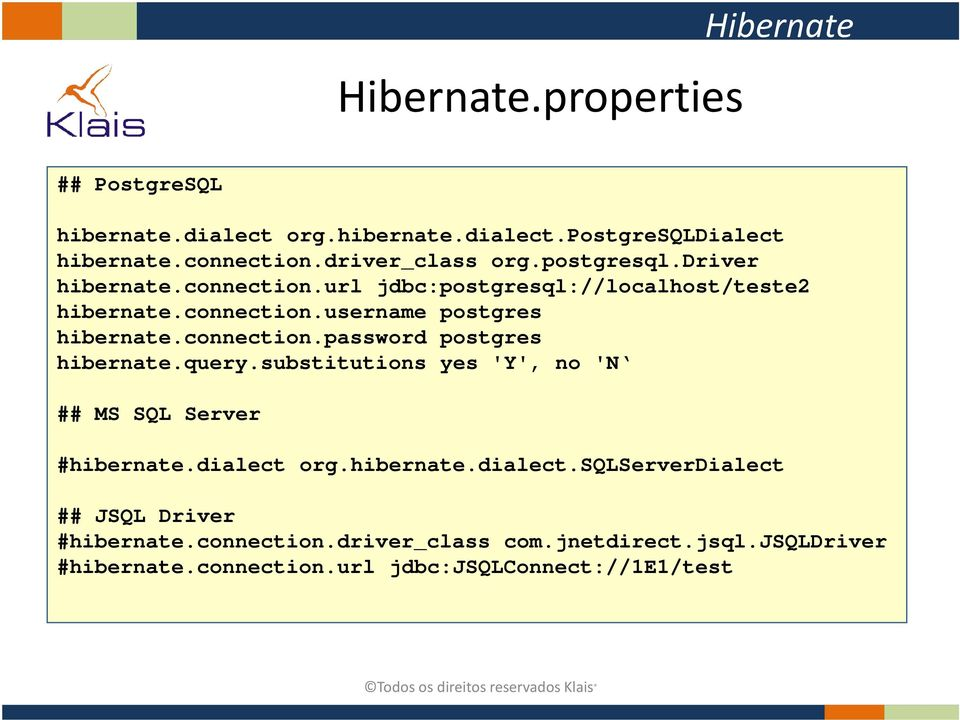 connection.password postgres hibernate.query.substitutions yes 'Y', no 'N ## MS SQL Server #hibernate.dialect