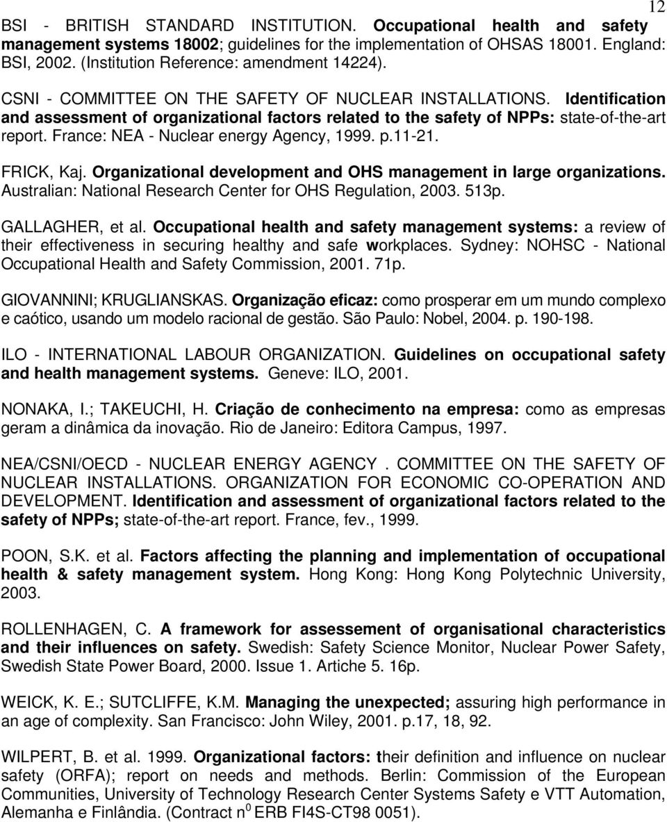 Identification and assessment of organizational factors related to the safety of NPPs: state-of-the-art report. France: NEA - Nuclear energy Agency, 1999. p.11-21. FRICK, Kaj.