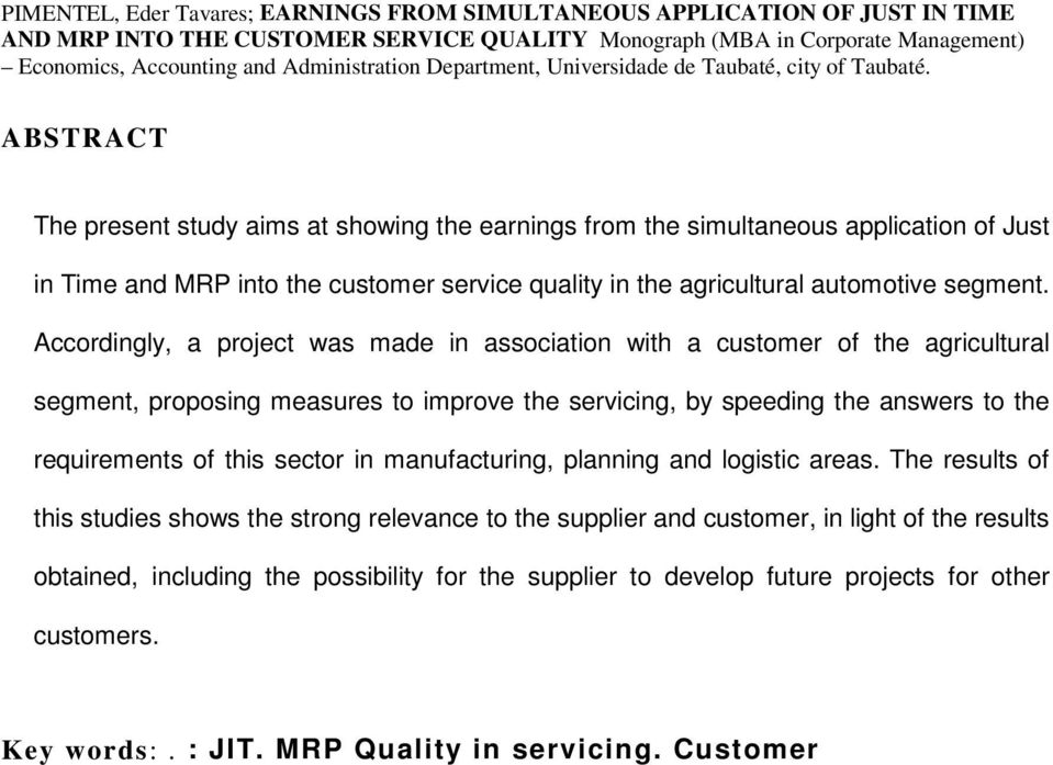 STRT The present study aims at showing the earnings from the simultaneous application of Just in Time and MRP into the customer service quality in the agricultural automotive segment.