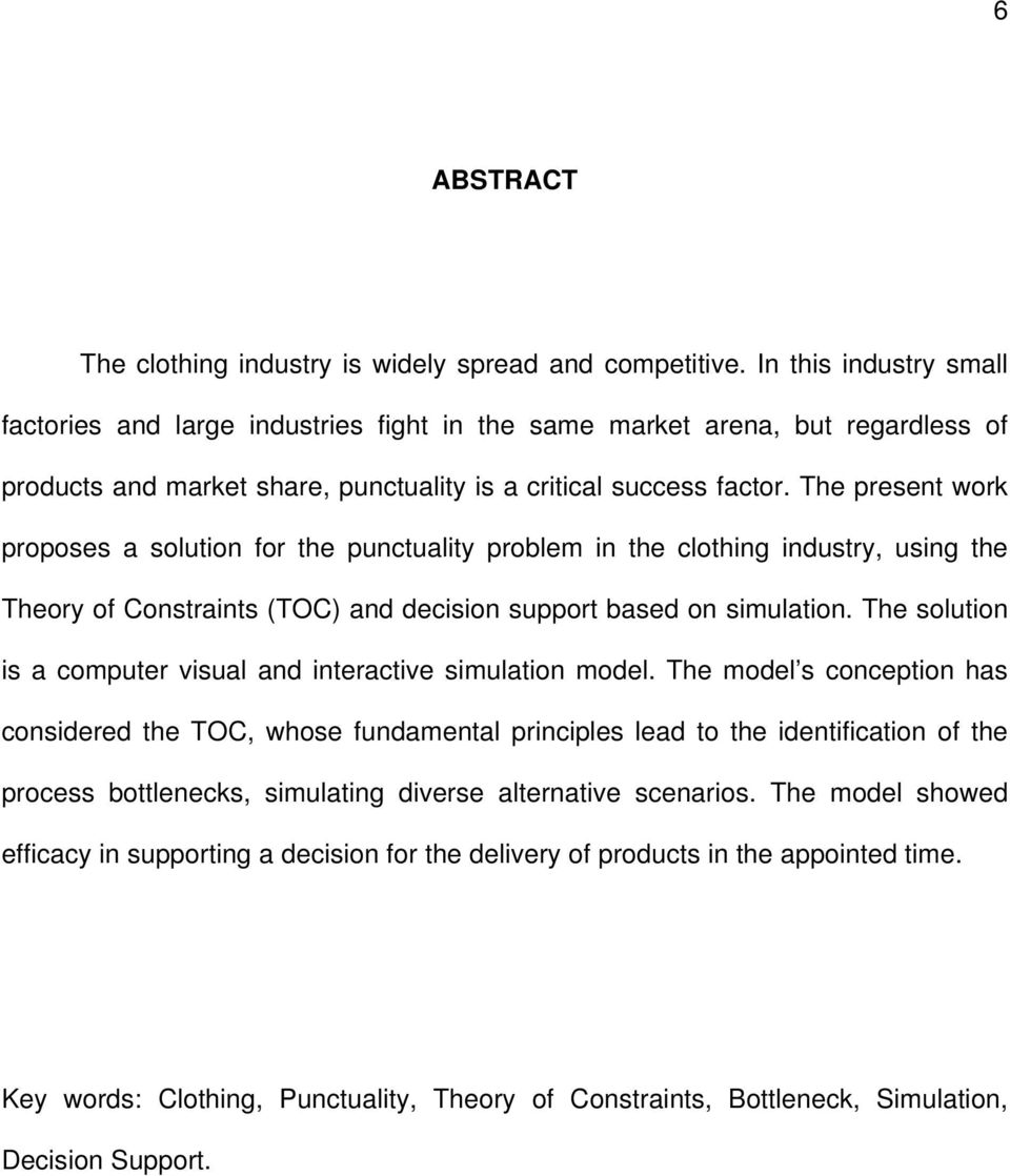 The present work proposes a solution for the punctuality problem in the clothing industry, using the Theory of Constraints (TOC) and decision support based on simulation.