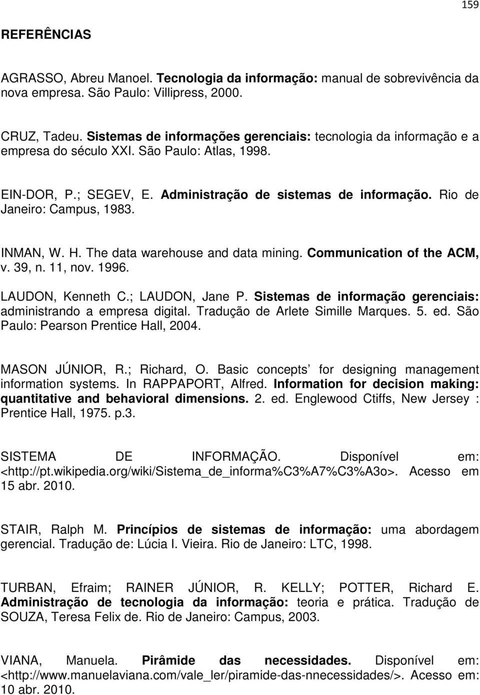 Rio de Janeiro: Campus, 1983. INMAN, W. H. The data warehouse and data mining. Communication of the ACM, v. 39, n. 11, nov. 1996. LAUDON, Kenneth C.; LAUDON, Jane P.