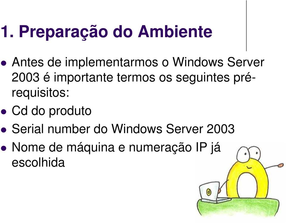 prérequisitos: Cd do produto Serial number do Windows