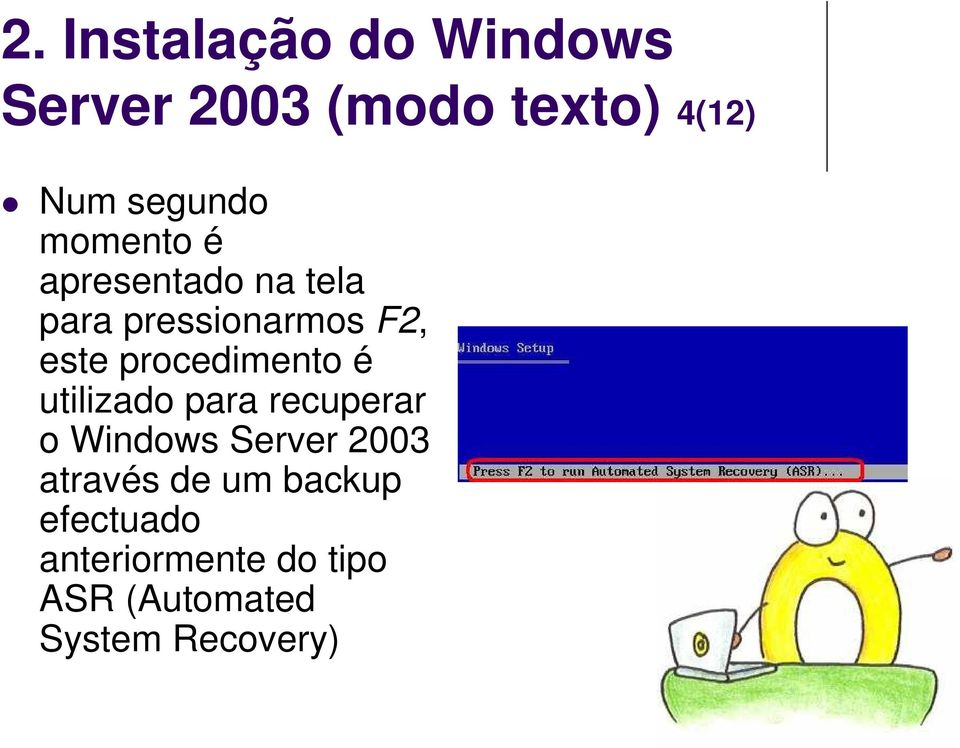 procedimento é utilizado para recuperar o Windows Server 2003