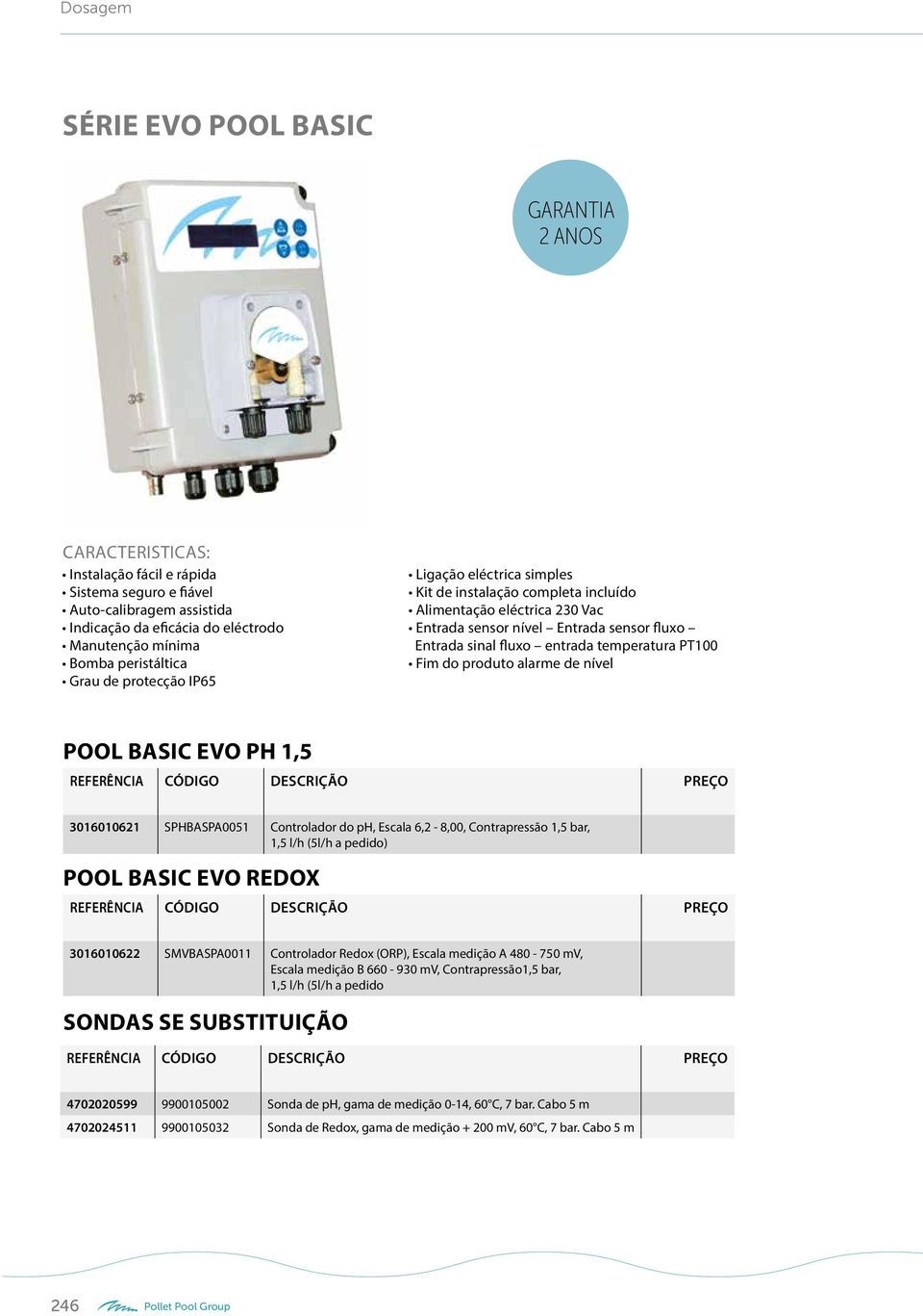 do produto alarme de nível POOL BASIC EVO PH 1,5 3016010621 SPHBASPA0051 Controlador do ph, Escala 6,2-8,00, Contrapressão 1,5 bar, 1,5 l/h (5l/h a pedido) POOL BASIC EVO REDOX 3016010622